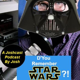 Joshcast Podcast Ep3: Dyou Remember STAR WARS?!