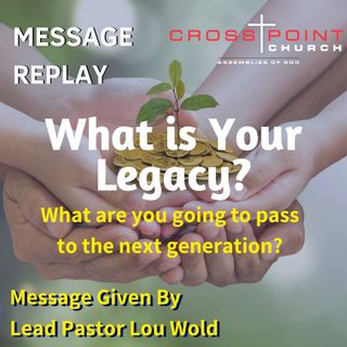 12.29.19 Leaving a Legacy Pastor Lou Wold