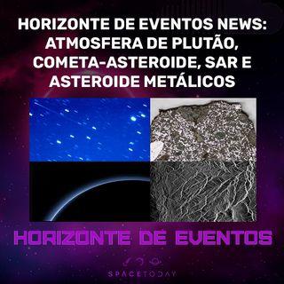 Horizonte De Eventos News Ep.01 - Atmosfera de Plutão, Cometa-Asteroide, Asteroides Metálicos e SAR