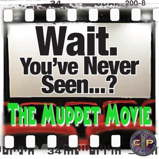 Episode 33: Wait. You've Never Seen The Muppet Movie?