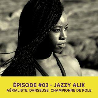 Jazzy Alix, artiste de cirque, acrobate sur pôle - Épisode #02