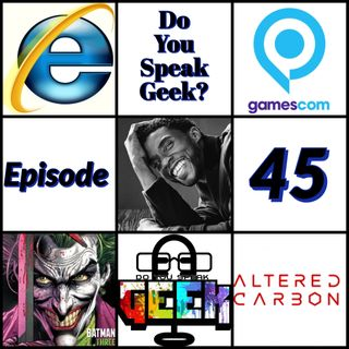 Episode 45 (Chadwick Boseman, Gamescom 2020, Altered Carbon, Internet Explorer and more)