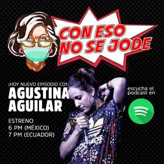 """EP 06 -  """"Ser papás y no sé que chuchas esperar, con Agustina Aguilar"""""""