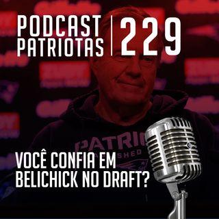 229 - Você confia em Belichick no Draft?