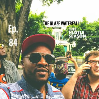 The Hustle Season: Ep. 84 The Glaze Waterfall