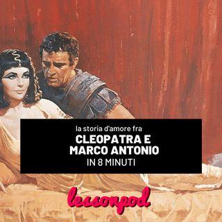 La storia d'amore fra Cleopatra e Marco Antonio in 8 minuti