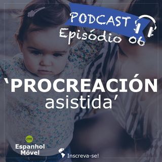Episodio 06 -> 🇦🇷 Procreación asistida