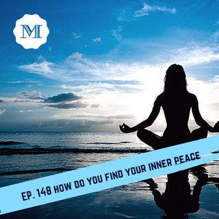 Ep. 148 How to find your inner peace