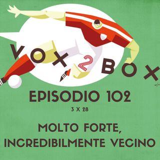 Episodio 102 (3x28) - Molto forte, incredibilmente Vecino