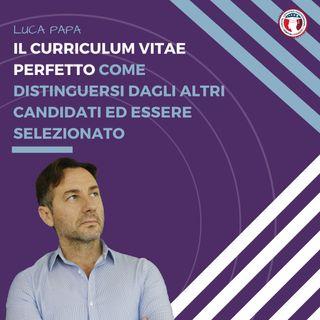 IL CURRICULUM VITAE PERFETTO Come distinguersi dagli altri candidati ed essere selezionato