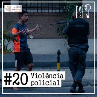 Mas e se? #20 - Violência policial