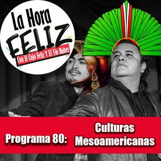 La Hora Feliz 80: Culturas Mesoamericanas