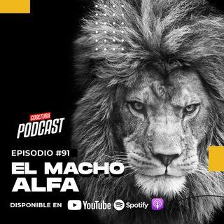 EP. 91 - EL MACHO ALFA