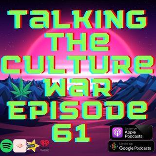 Talking The Culture War Episode 61