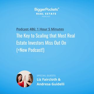 486: The Key to Scaling that Most Real Estate Investors Miss Out On (+New Podcast!) w/ Liz Faircloth & Andresa Guidelli