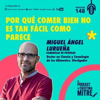 Por qué comer bien no es tan fácil como parece con Miguel Ángel Lurueña (Gominolas de petróleo). Episodio 148