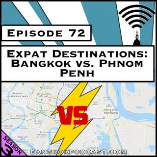 Expat Destinations: Bangkok vs. Phnom Penh [Season 3, Episode 72]