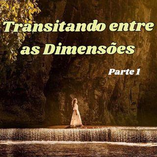 Transitando entre as dimensões da realidade - PARTE 1