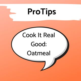 Pro Tip: Cook it Real Good - Oatmeal