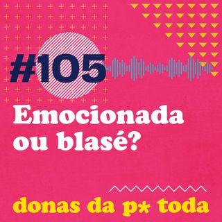 #105 - Emocionadas ou blasés: como você expressa o que te afeta?