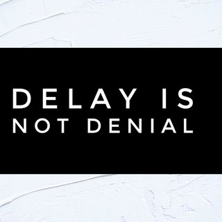 Episode 46 - DELAY IS NOT DENIAL