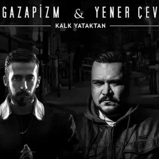 Gazapizm ft. Yener Çevik - Kalk Yataktan