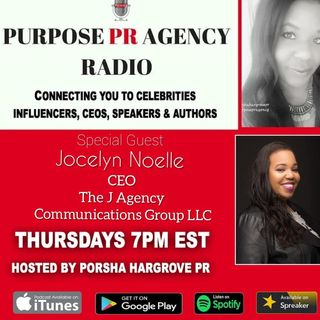 Purpose PR Agency Radio S2 E22 Speaks with Publicist Jocelyn Noelle CEO and Founder of The J Agency Communications Group LLC