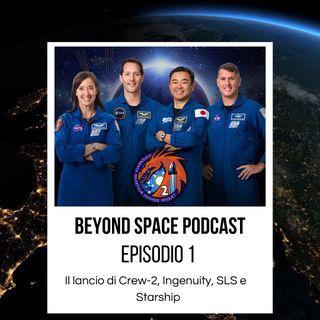 Episodio 1 - Il lancio di Crew-2, Ingenuity, Starship e SLS