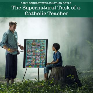The Supernatural Task Of A Catholic Teacher