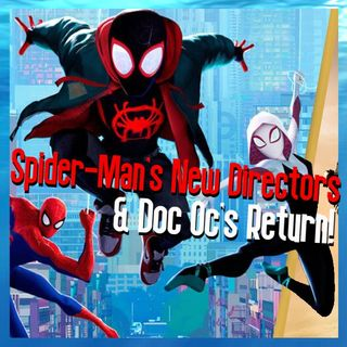 Spider-Man's New Directors & Doc Oc's Return!