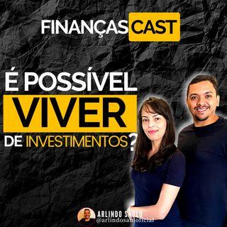 Episódio 11 - Finanças Cast Será que é possível viver de renda Como ter uma renda através dos investimentos