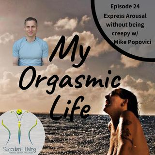 Ep.24 - How to express sexual desire without being disrespectful co- host Mike Popovici on Might Men Series