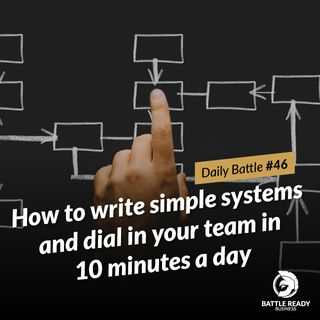 Daily Battle #46: How to write simple systems and dial in your team in 10 minutes a day