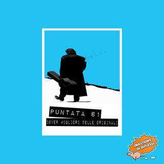 Puntata 61 - Top 5 cover migliori dell'originale