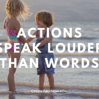 1721 Actions Speak Louder Than Words