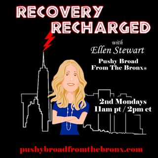 Recovery Recharged with Ellen Stewart, Pushy Broad from the Bronx!