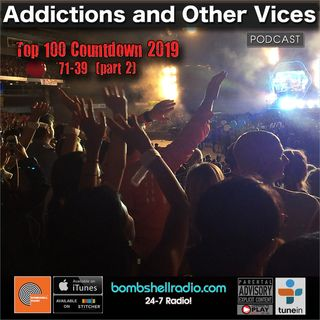 ADDICTIONS AND OTHER VICES 655 - TOP 100 2019 PART TWO (71-39)