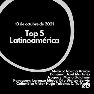 057 - Top 5 Latinoamérica - 10 de Octubre -2021