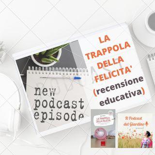 La Trappola Della Felicità: recensione educativa