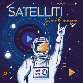 Satelliti - Storie di Immagini #4 - 18-08-2020