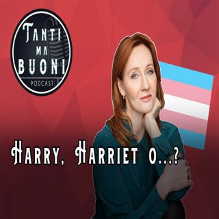 ep.6 - Harry, Harriet o...?