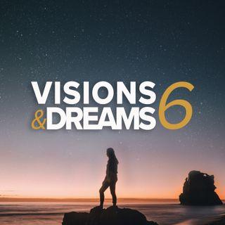 Visions & Dreams #6 :  Life Giving not Life Draining