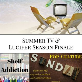 Ep 101: Summer TV & Lucifer Season Finale | Pop Culture Sunday