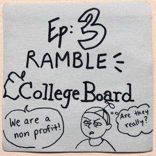 Ep 3: The College Board [Ramble]
