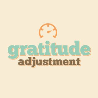 Gratitude Adjustment- It Takes Practice