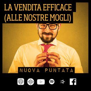 21-La vendita efficace (alla nostre mogli) -con Andrea Foriani-