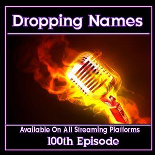 """Dropping Names"" Ep. 100"