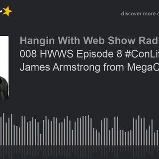 008 HWWS Episode 8 #ConLife With James Armstrong from MegaCon Orlando