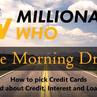 Morning Drive Episode 15 - Picking Credit Cards, Building Credit, Interest & Loans