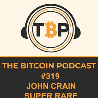 The Bitcoin Podcast #319-John Crain SuperRare